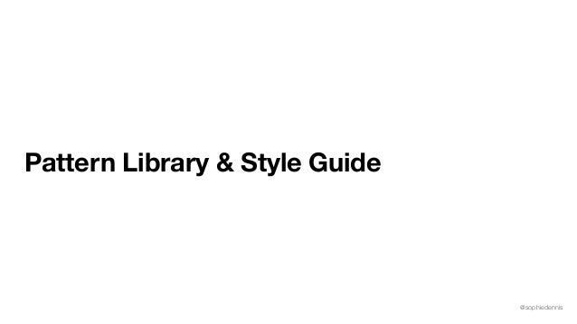 @sophiedennis Pattern Library & Style Guide