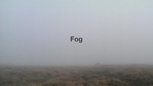 @sophiedennis Fog