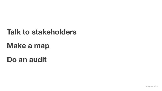 @sophiedennis Talk to stakeholders Make a map Do an audit