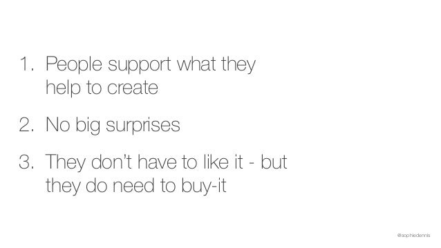 @sophiedennis 1. People support what they help to create 2. No big surprises 3. They don't have to like it - but they do n...