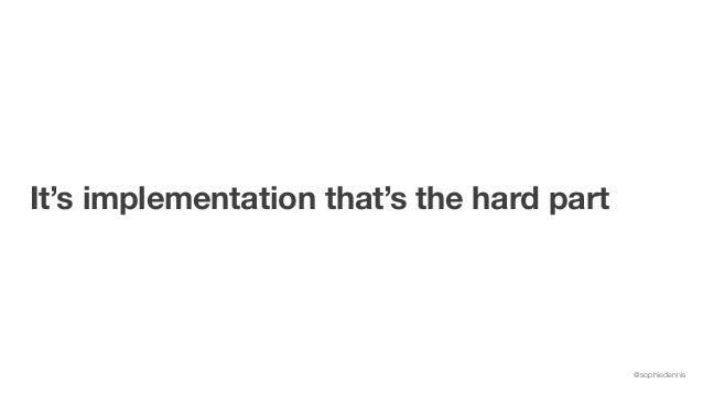 @sophiedennis It's implementation that's the hard part