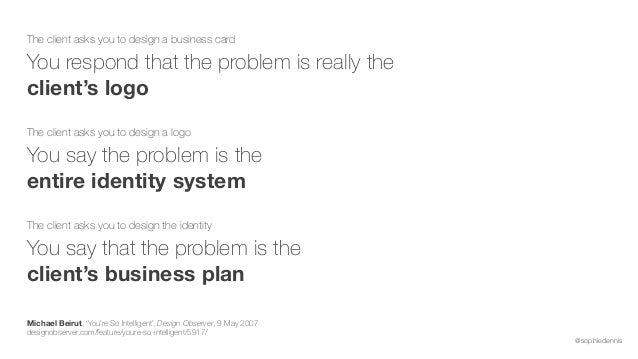 @sophiedennis The client asks you to design a business card  You respond that the problem is really the client's logo The...