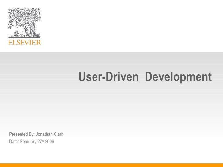 User-Driven  Development Presented By: Jonathan Clark Date: February 27 th  2006
