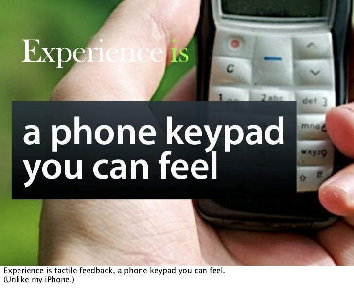 Experience is       a phone keypad      you can feel         Oct 21, 2008 N. Nyman Oy niko@nnyman.com   Experience is tact...