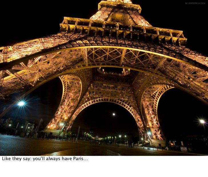 by ~RAYMOND on Flickr             Oct 21, 2008 N. Nyman Oy niko@nnyman.com   Like they say: you'll always have Paris…