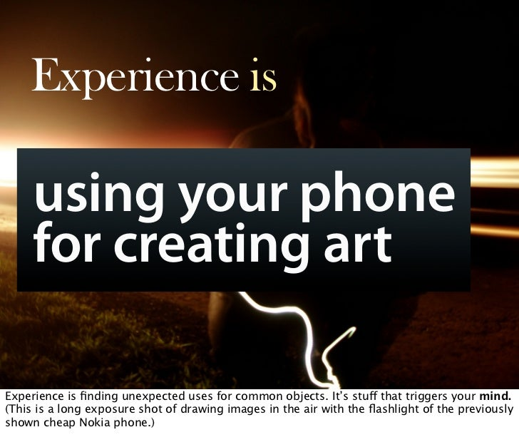 Experience is       using your phone      for creating art         Oct 21, 2008 N. Nyman Oy niko@nnyman.com   Experience i...