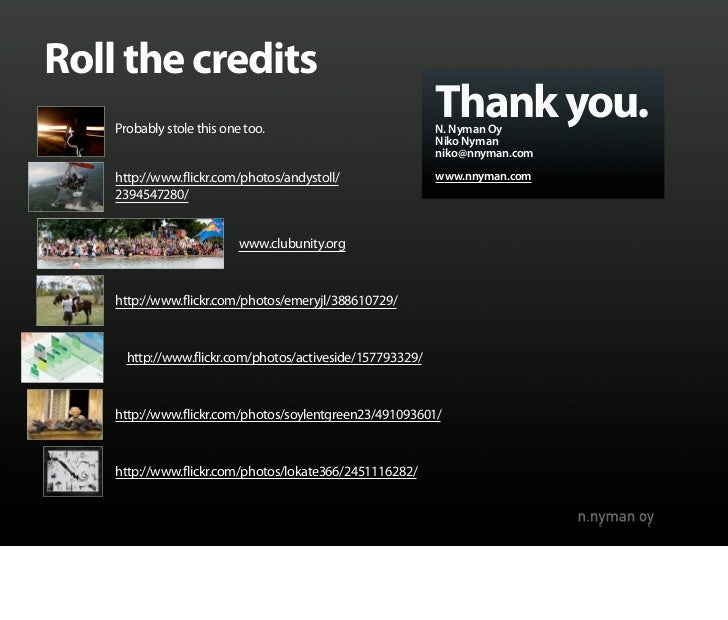 Roll the credits     Probably stole this one too.                                                            Thank you.   ...