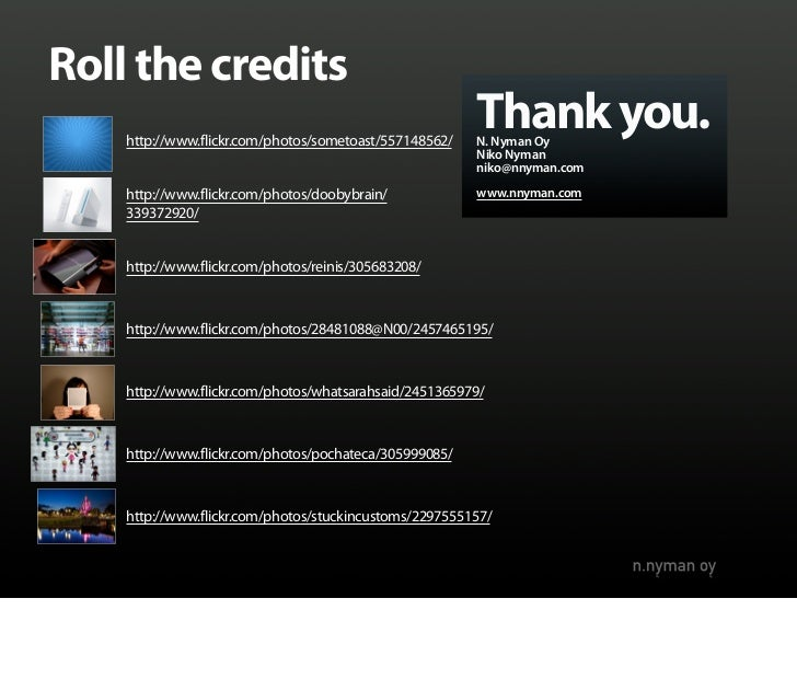 Roll the credits     http://www.flickr.com/photos/sometoast/557148562/                                                    ...