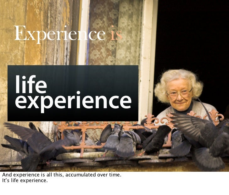 Experience is       life      experience          Oct 21, 2008 N. Nyman Oy niko@nnyman.com   And experience is all this, a...