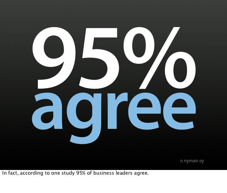 95%            agree In fact, according to one study 95% of business leaders agree.