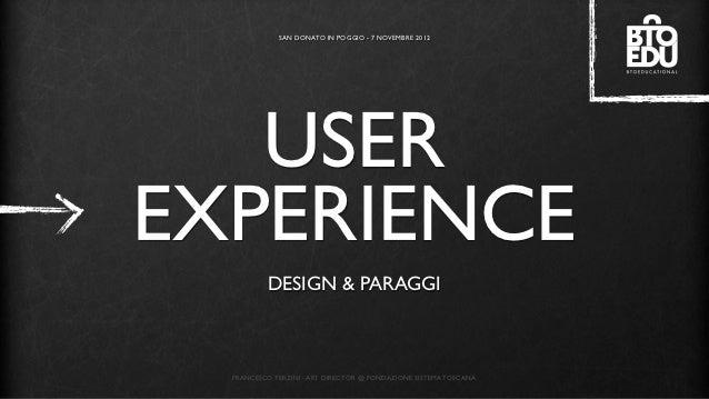 SAN DONATO IN POGGIO - 7 NOVEMBRE 2012   USEREXPERIENCE          DESIGN & PARAGGI  FRANCESCO TERZINI - ART DIRECTOR @ FOND...