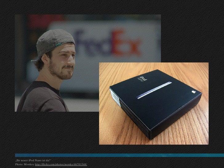"""""""Ihr neuer iPod Nano ist da!"""" Photo: Monkey http://flickr.com/photos/monky/46781548/"""