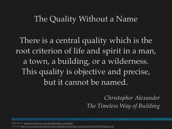 The Quality Without a Name      There is a central quality which is the    root criterion of life and spirit in a man,    ...