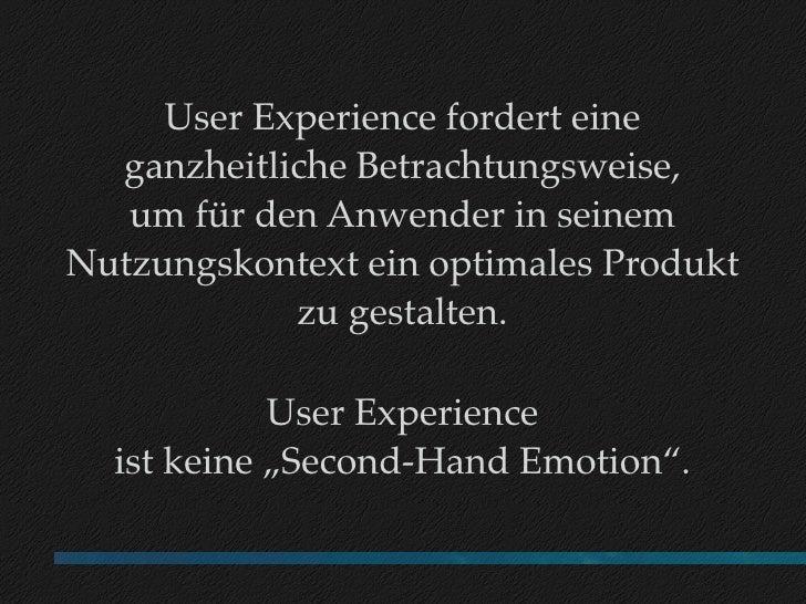 User Experience fordert eine   ganzheitliche Betrachtungsweise,    um für den Anwender in seinem Nutzungskontext ein optim...