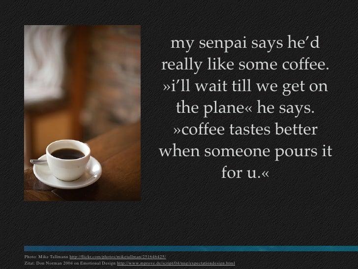 my senpai says he'd                                                                really like some coffee.               ...