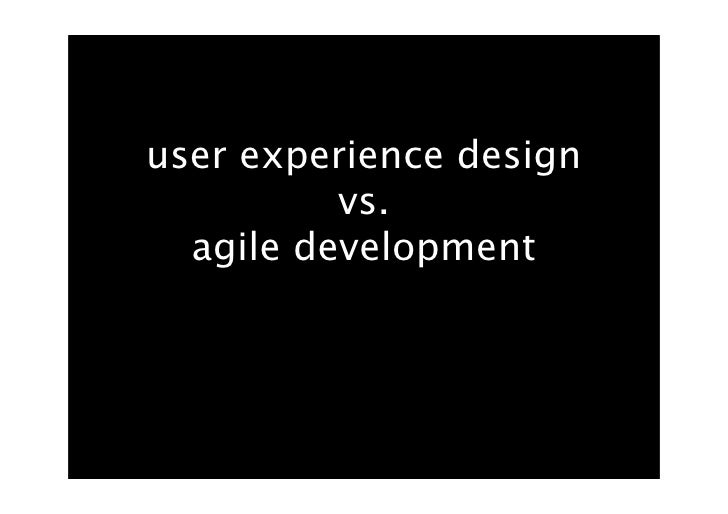 user experience design           vs.   agile development