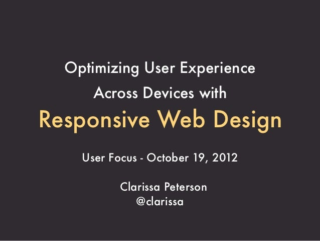 Optimizing User Experience      Across Devices withResponsive Web Design    User Focus - October 19, 2012           Claris...