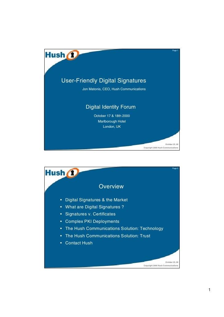 Page 1User-Friendly Digital Signatures           Jon Matonis, CEO, Hush Communications             Digital Identity Forum ...