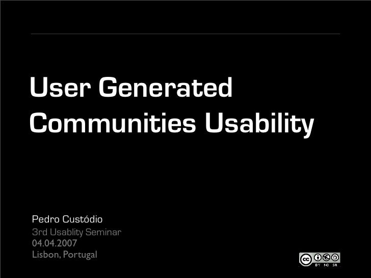 User Generated Communities Usability   Pedro Custódio 3rd Usablity Seminar 04.04.2007 Lisbon, Portugal