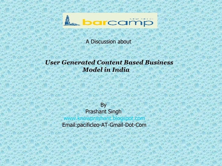 User Generated Content Based Business  Model in India  A Discussion about  By  Prashant Singh  www.knowprashant.blogspot.c...