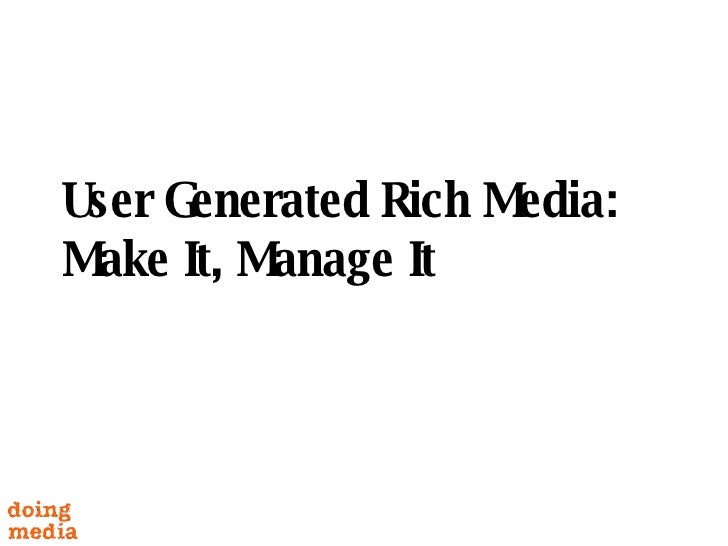 User Generated Rich Media: Make It, Manage It
