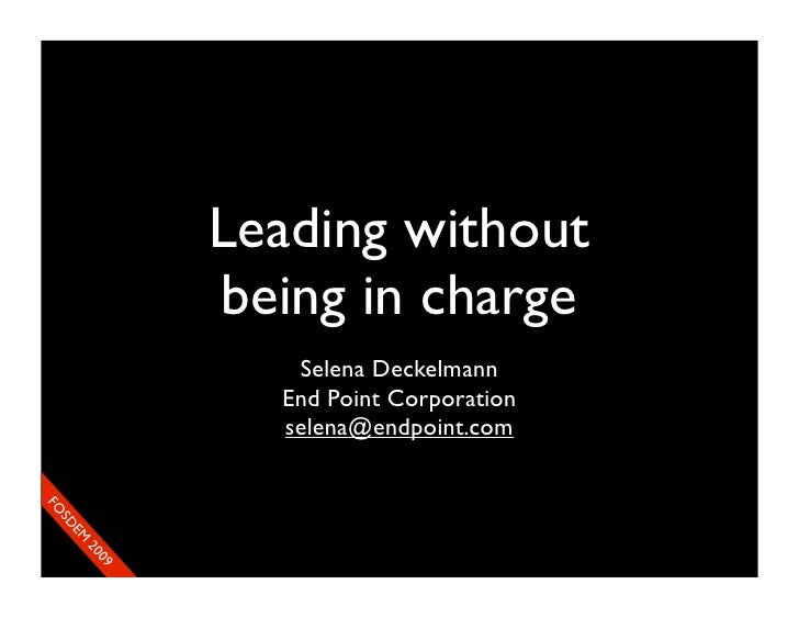 Leading without                being in charge                   Selena Deckelmann                  End Point Corporation ...