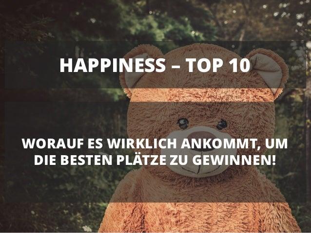 HAPPINESS – TOP 10 WORAUF ES WIRKLICH ANKOMMT, UM DIE BESTEN PLÄTZE ZU GEWINNEN!