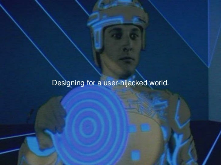 Designing for a user-hijacked world.<br />