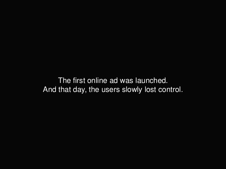 The first online ad was launched.And that day, the users slowly lost control.<br />
