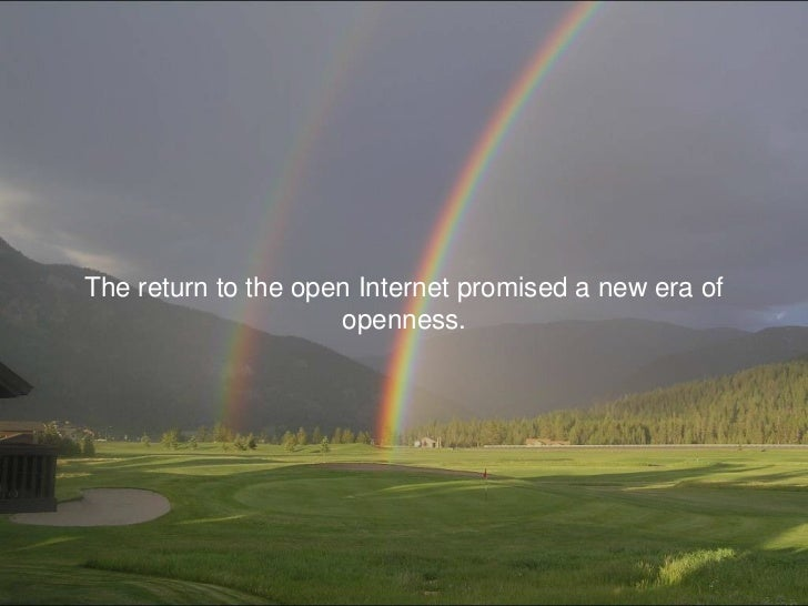 The return to the open Internet promised a new era of openness.<br />