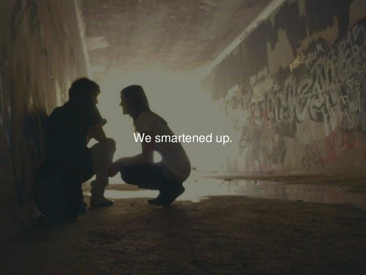 We smartened up.<br />