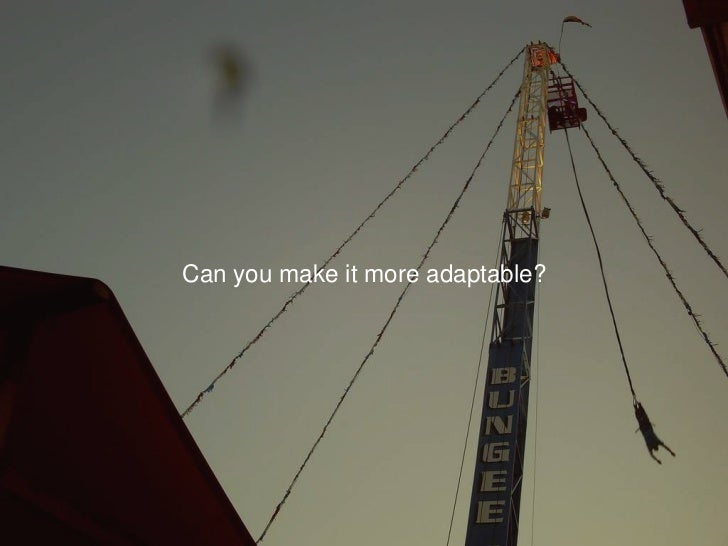 Can you make it more adaptable?<br />