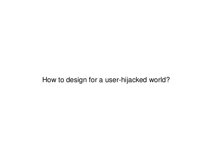How to design for a user-hijacked world?<br />