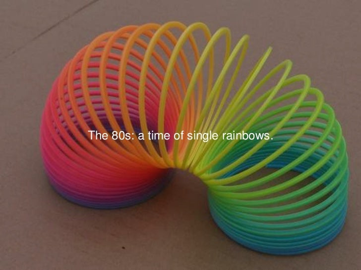 The 80s: a time of single rainbows.<br />