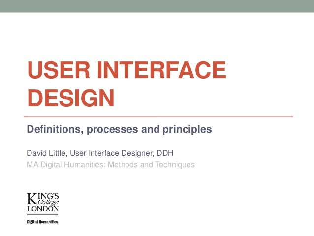 USER INTERFACEDESIGNDefinitions, processes and principlesDavid Little, User Interface Designer, DDHMA Digital Humanities: ...