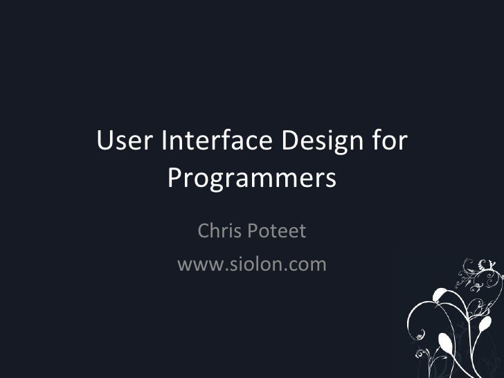 User Interface Design for Programmers Chris Poteet www.siolon.com
