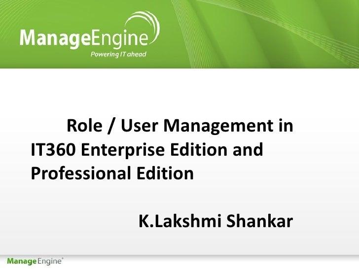 Role / User Management inIT360 Enterprise Edition andProfessional Edition           K.Lakshmi Shankar