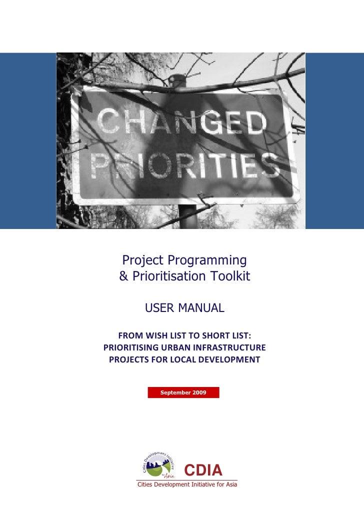 Project Programming   & Prioritisation Toolkit         USER MANUAL   FROMWISHLISTTOSHORTLIST:PRIORITISINGURBANINF...