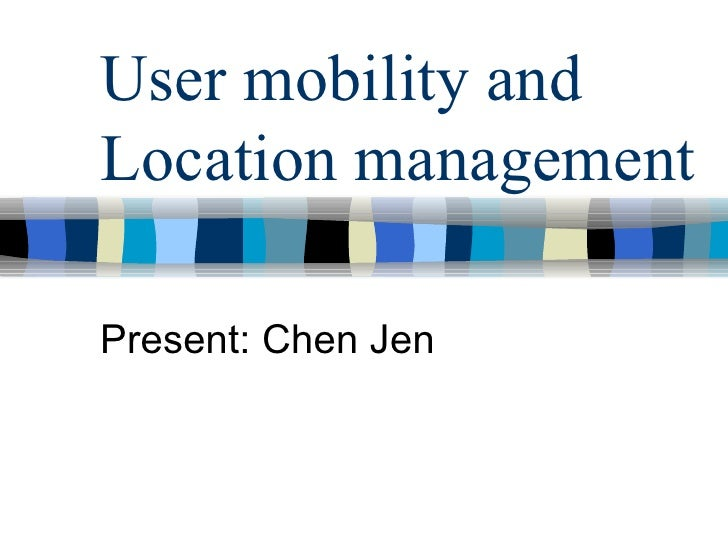 User mobility and Location management Present: Chen Jen