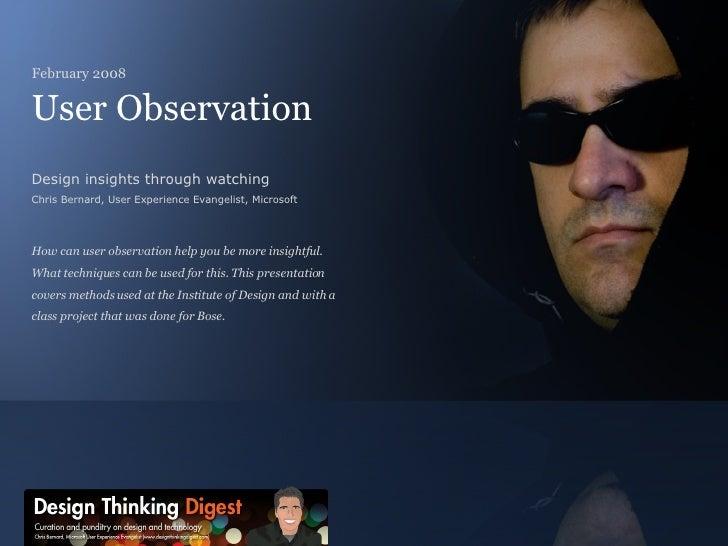 User Observation Design insights through watching Chris Bernard, User Experience Evangelist, Microsoft How can user observ...