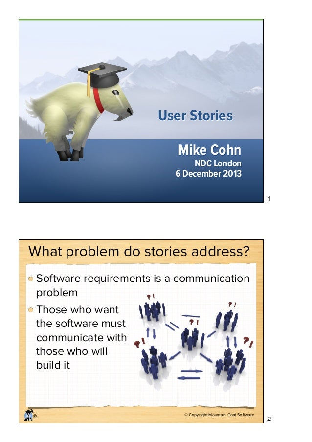 User Stories Mike Cohn  NDC London 6 December 2013  1  What problem do stories address? Software requirements is a communi...