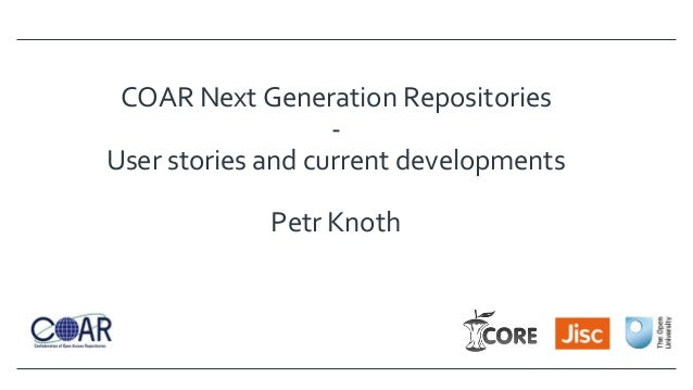 COAR Next Generation Repositories - User stories and current developments Petr Knoth