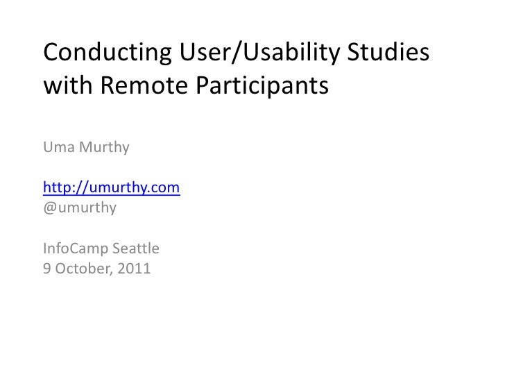 Conducting User/Usability Studies with Remote Participants<br />Uma Murthy<br />http://umurthy.com<br />@umurthy<br />Info...