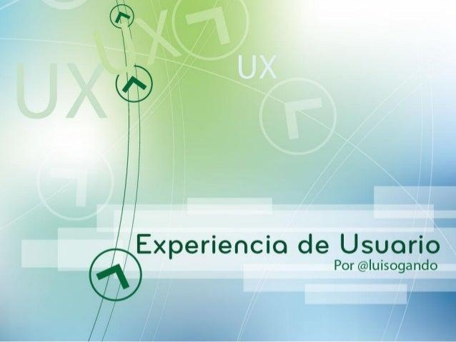 Experiencia de usuarioExperiencia de Usuario (UX) =útil + deseable + accesible + creíble+ encontrable + Usable