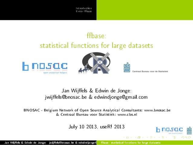 Introduction Enter base base: statistical functions for large datasets Jan Wijels  Edwin de Jonge: jwijels@bnosac.be  edwi...