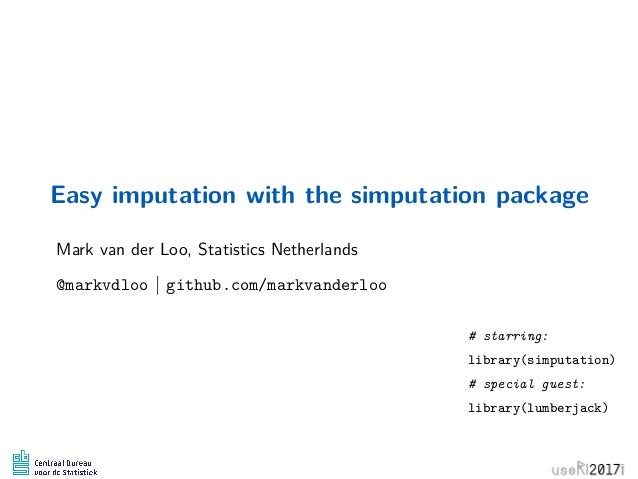 Easy imputation with the simputation package Mark van der Loo, Statistics Netherlands @markvdloo | github.com/markvanderlo...