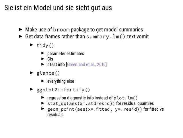 Sie ist ein Model und sie sieht gut aus Make use of broom package to get model summaries Get data frames rather than summa...