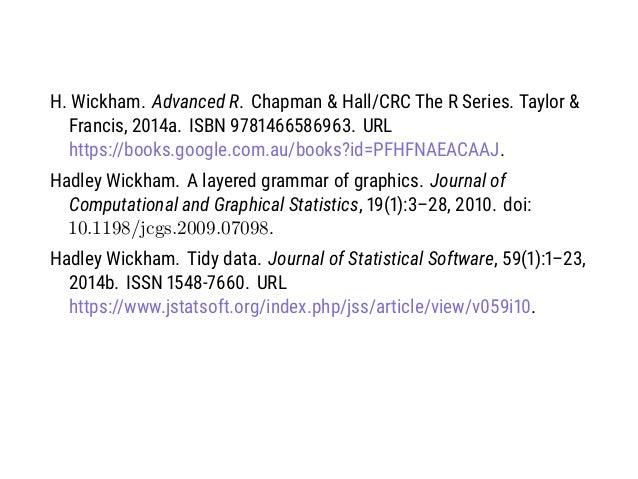 H. Wickham. Advanced R. Chapman & Hall/CRC The R Series. Taylor & Francis, 2014a. ISBN 9781466586963. URL https://books.go...