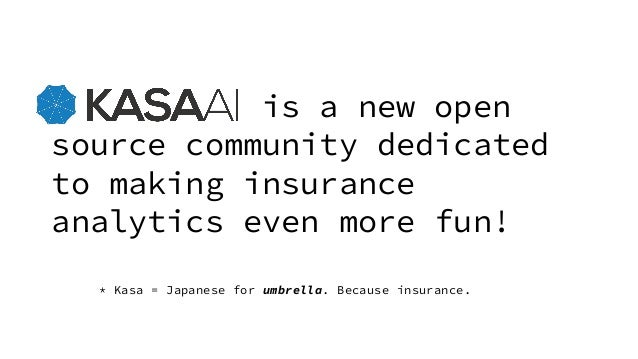 is a new open source community dedicated to making insurance analytics even more fun! * Kasa = Japanese for umbrella. Beca...