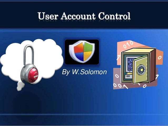 User Account Control By W.Solomon